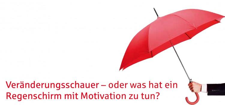 Veränderungsschauer – oder was hat ein Regenschirm mit Motivation zu tun?